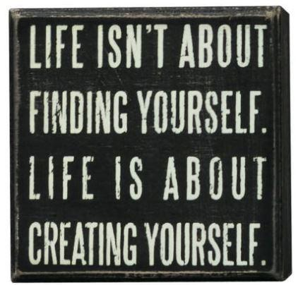 4x4 Box Sign Off Life Isn't About Finding Yourself, Life Is About Creating Yourself