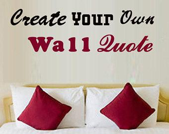 Create Your Own Wall Quotes - Custom Vinyl Letters
