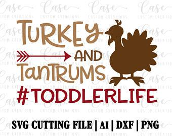 Turkey and Tantrums #Toddler Life SVG Cutting File, Dxf, PNG and AI | Instant Download | Cricut and Silhouette | Thanksgiving | Toddler