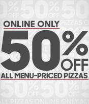 50% Off All Menu-Priced Pizzas, Online Only
